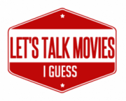 Let's Talk Movies, I Guess